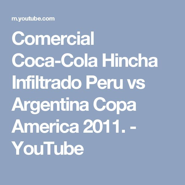 Comercial Coca-Cola Hincha Infiltrado Peru vs Argentina Copa America 2011. - YouTube