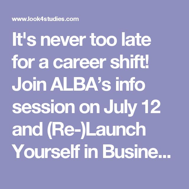 It's never too late for a #career shift! Join #ALBA's info session on July 12 and (Re-)Launch Yourself in #Business!