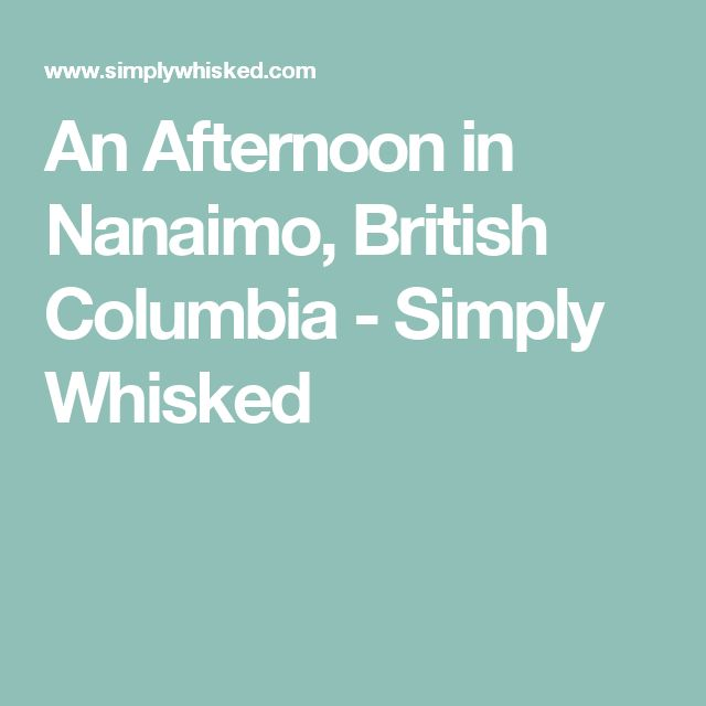 An Afternoon in Nanaimo, British Columbia - Simply Whisked