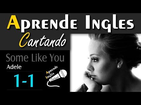 (1) APRENDE INGLES CANTANDO (Adele- Some Like You) Parte 1 - YouTube