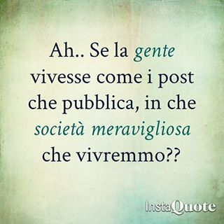 Vero,penosamente vero ...terribilmente vero  ................................Ah if people lived as the posts that he publishes in that marvelous society we would live  ...(True, painfully true ... terribly true)
