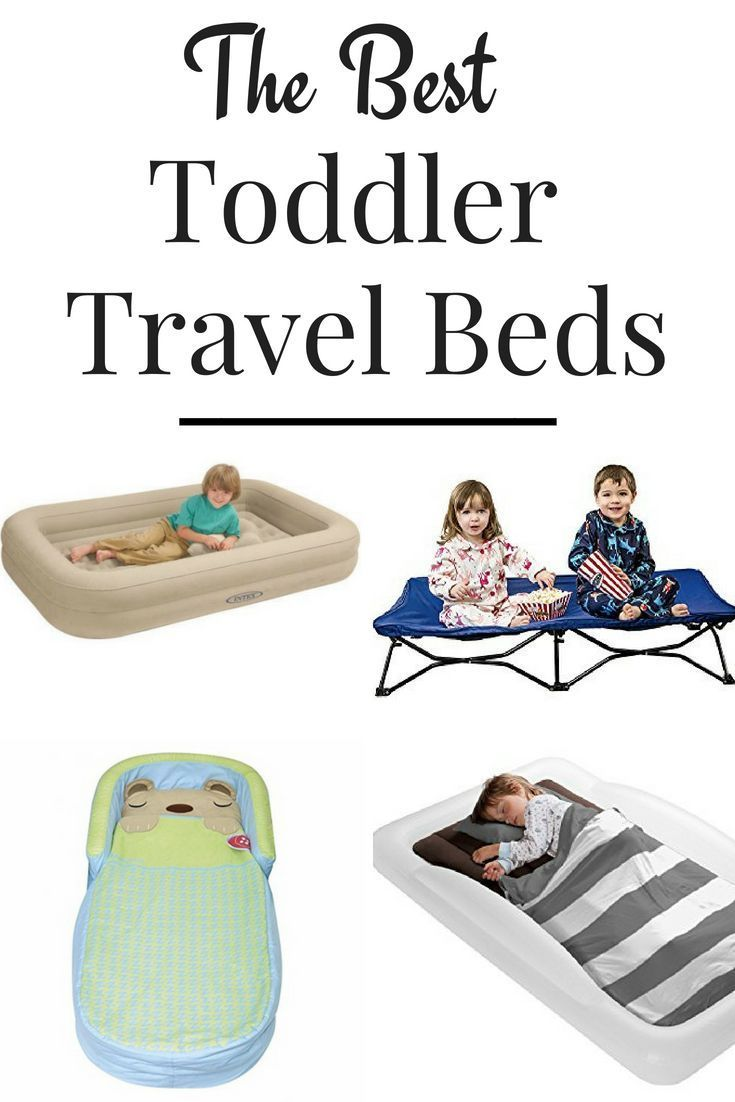 The Best Toddler Travel Beds Toddler Travel Bed Toddler Travel