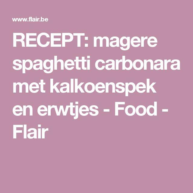 RECEPT: magere spaghetti carbonara met kalkoenspek en erwtjes - Food - Flair
