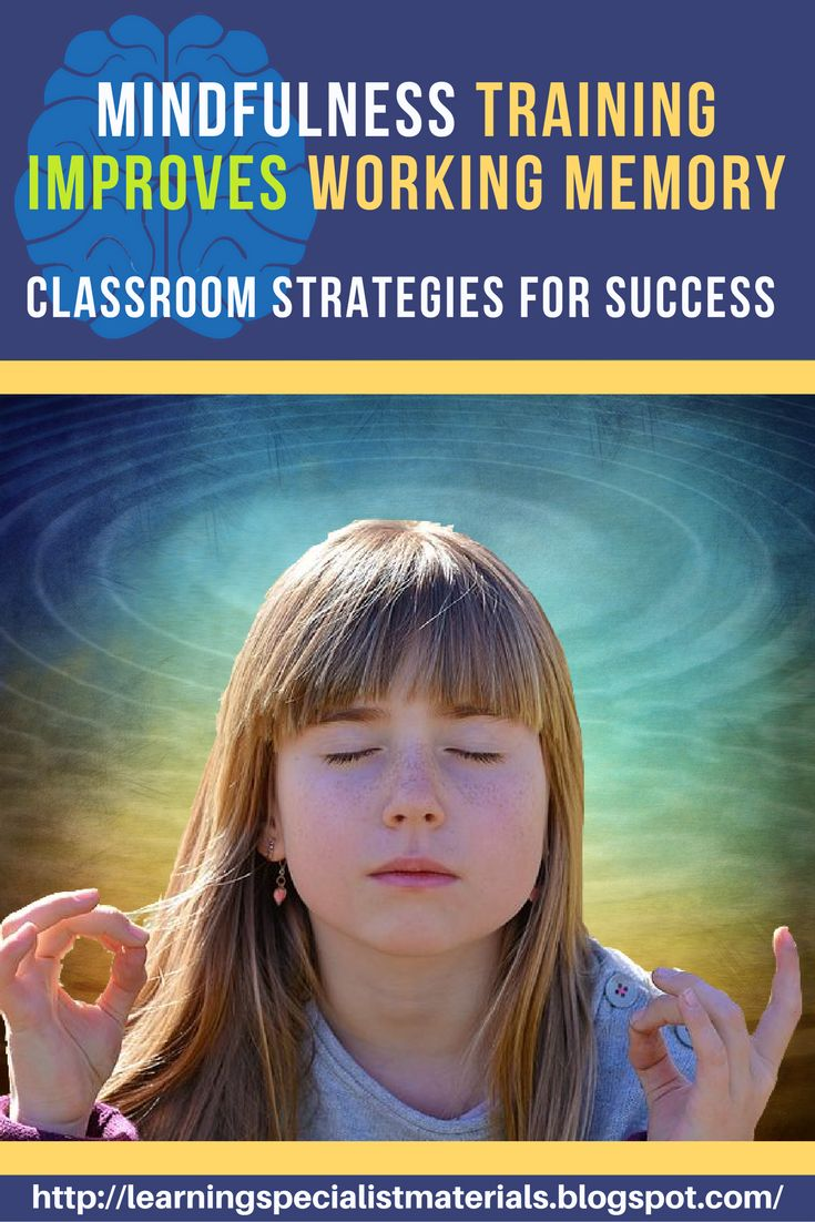 Learning Specialist and Teacher Materials - Good Sensory Learning: Mindfulness Training Improves Working Memory Capacity: Classroom Strategies for Success