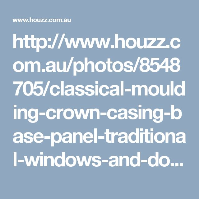 http://www.houzz.com.au/photos/8548705/classical-moulding-crown-casing-base-panel-traditional-windows-and-doors-new-york