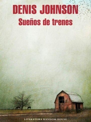 Johnson, Denis: Sueños de trenes. Penguin Random House Mondadori, 2015