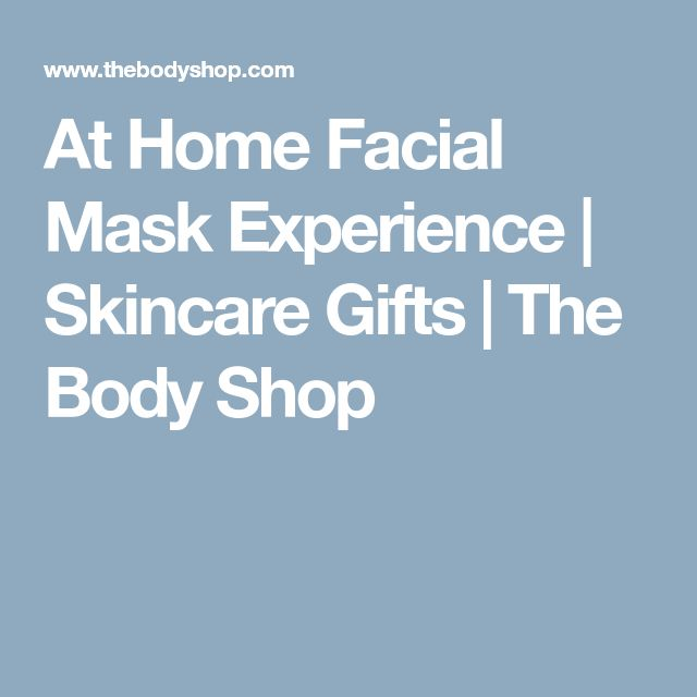At Home Facial Mask Experience | Skincare Gifts | The Body Shop