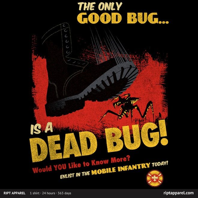 The Only Good Bug... Starship Troopers T-shirt. RIPT Apparel.