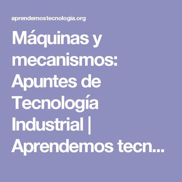 Máquinas y mecanismos: Apuntes de Tecnología Industrial | Aprendemos tecnología