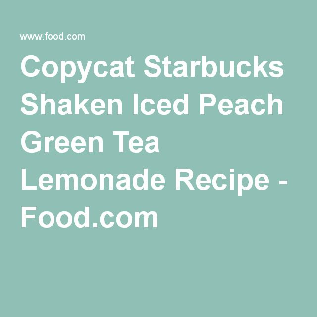 Copycat Starbucks Shaken Iced Peach Green Tea Lemonade Recipe - Food.com