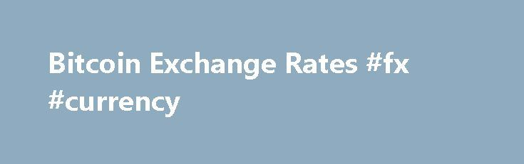 Bitcoin Exchange Rates #fx #currency http://currency.nef2.com/bitcoin-exchange-rates-fx-currency/  #exchange rate list # Bitcoin Best Bid Rate BitPay consolidates market depth from multiple exchanges to provide buyers with a Bitcoin Best Bid (BBB) exchange rate. We currently calculate the BBB based on bitcoin/US Dollar rates because of maximum liquidity. To calculate the exchange rate for US Dollars, we pull the market depth from exchanges with adequate liquidity and withdrawal capability in…