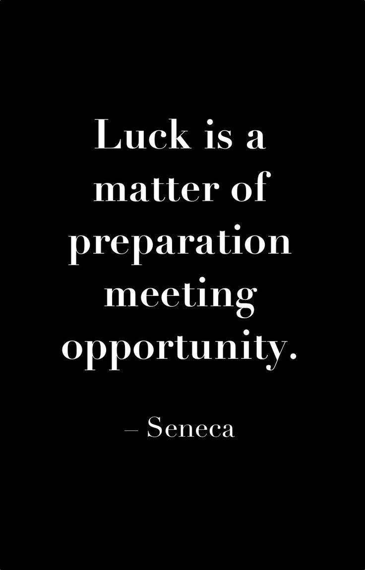 Luck is a matter of preparation meeting opportunity. ~ Seneca