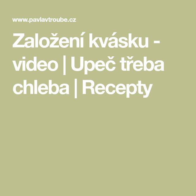Založení kvásku - video   Upeč třeba chleba   Recepty