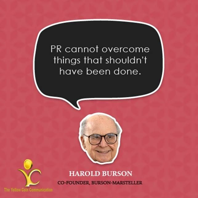 PR Cannot overcome things that shouldn't have been done. Well said by Harold Burson. #TYCC #PR #PublicRelations