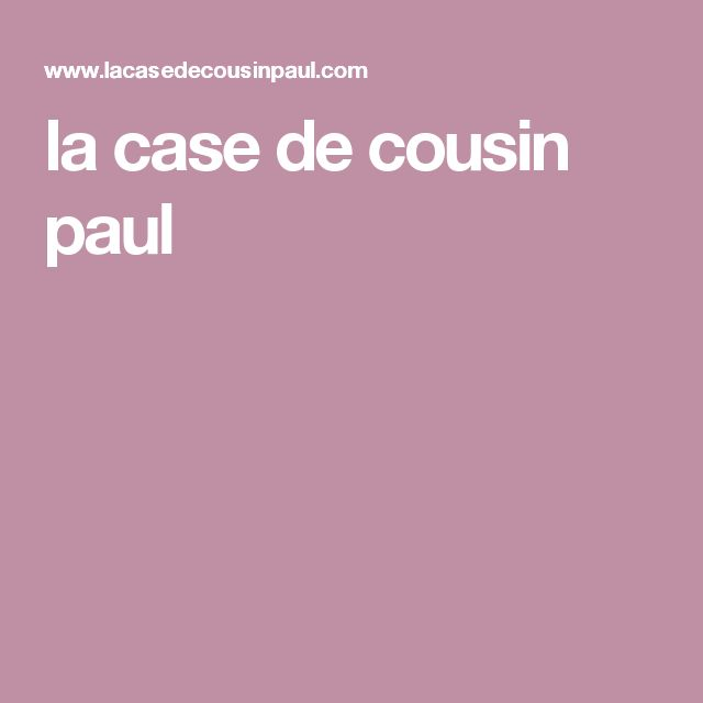 25 best ideas about cousin paul on pinterest case de - La case du cousin paul soldes ...