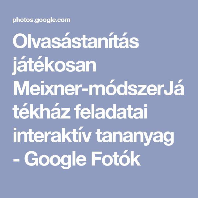 Olvasástanítás játékosan Meixner-módszerJátékház feladatai interaktív tananyag - Google Fotók