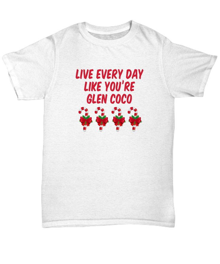 Live Every Day Like Glen Coco Mean Girls Funny Gift Shirt Movie Quote Candy Cane