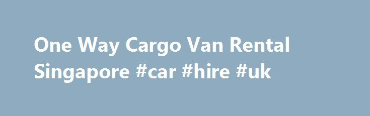 One Way Cargo Van Rental Singapore #car #hire #uk http://renta.remmont.com/one-way-cargo-van-rental-singapore-car-hire-uk/  #one way cargo van rental # One Way Cargo Van Rental Our One Way Cargo Van Rental provides a cost efficient and convenient method of cargo delivery. Have you ever had to have some things delivered made but you did not have a suitable vehicle, or realized that the van rental companies you were calling were only able to provide rentals for half a day or even for a few…