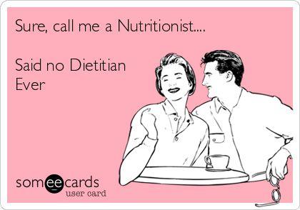 Sure, call me a Nutritionist.... Said no Dietitian Ever. | Workplace Ecard | someecards.com
