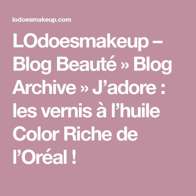 LOdoesmakeup – Blog Beauté » Blog Archive » J'adore : les vernis à l'huile Color Riche de l'Oréal !