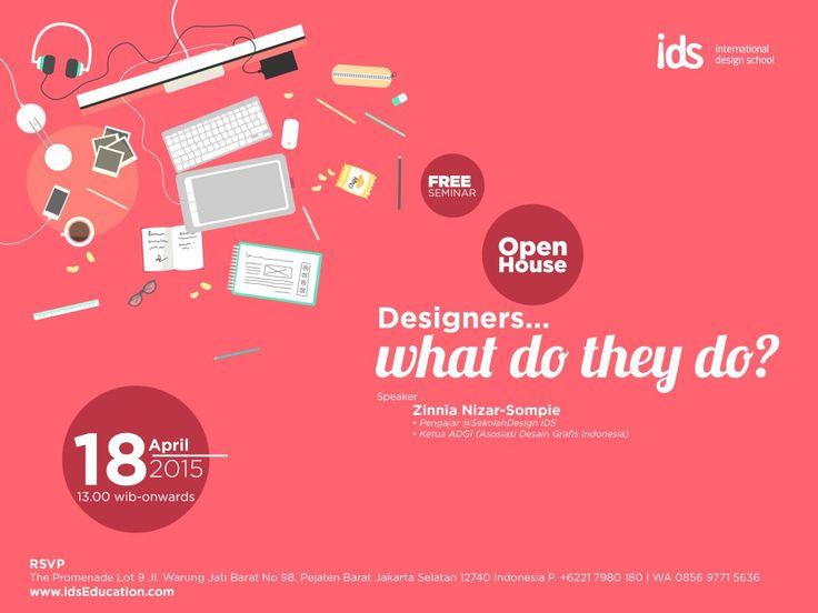 "#SeminarDesainGrafis ""DESIGNERS.. WHAT DO THEY DO?"" bersama Zinnia Nizar-Sompie. Sabtu, 18 April 2015. 13:00 WIB - onwards at IDS | International Design School, Pejaten Barat, Jakarta Selatan. Info: http://bit.ly/1IZ9TT3 | contact: 021-7980180 / 085697715636  #event #desaingrafis #seminargratis #openhouse #ids www.idsEducation.com"