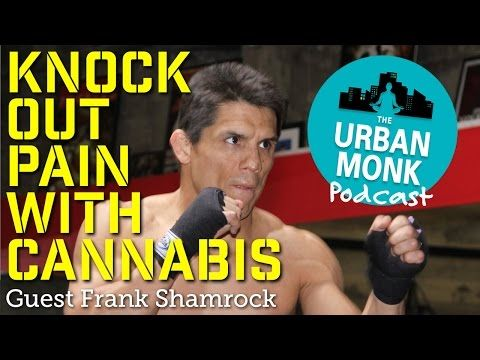 Knock Out Pain with Cannabis with Guest Frank Shamrock - The Urban Monk