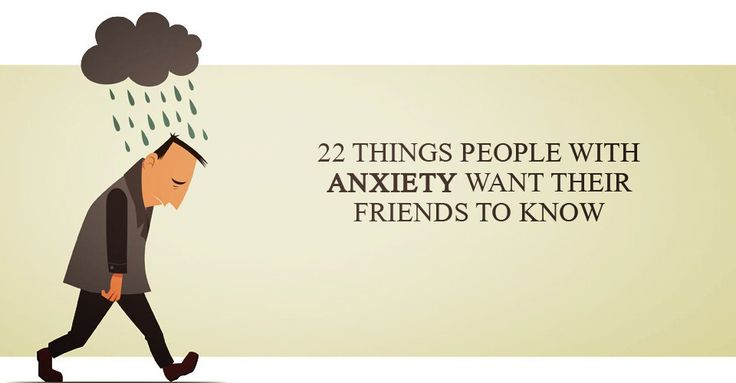 22 Things People With Anxiety Want Their Friends To Know #13. Anxiety isn't always obvious. There are times you won't even know they are experiencing anxiety unless they tell you.
