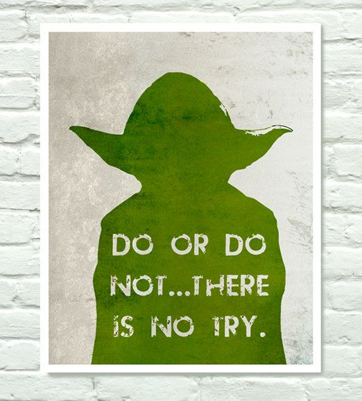 One of my favorite quotes! Star Wars YODA Movie Poster print Do