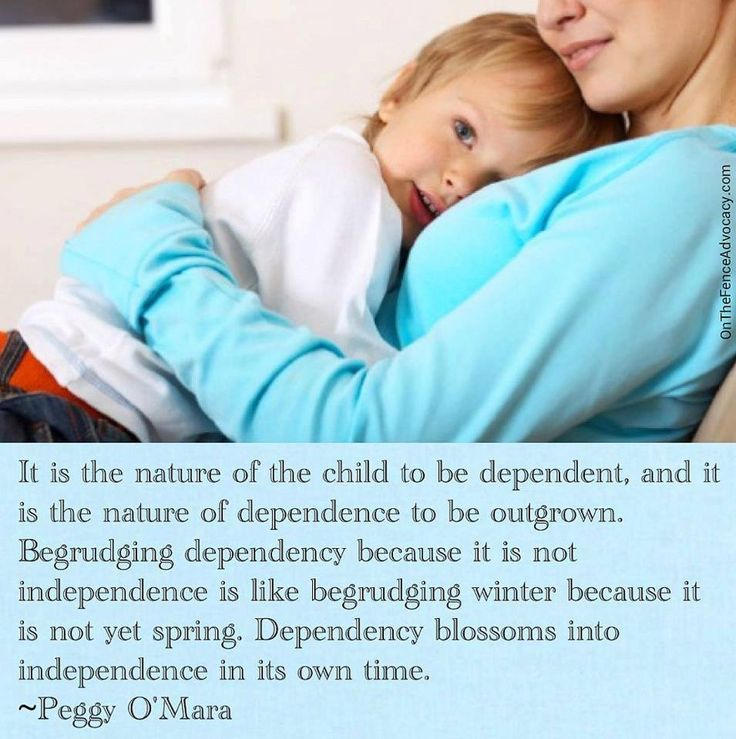 "In my parenting experience thus far, I find this to be so very true! I have always said.. ""in her own time & when she is ready"" From dependency stems independence.. I feel like my daughter will grow to be a confident and strong woman because she knows that she has me standing behind her 110% of the time.. <3"