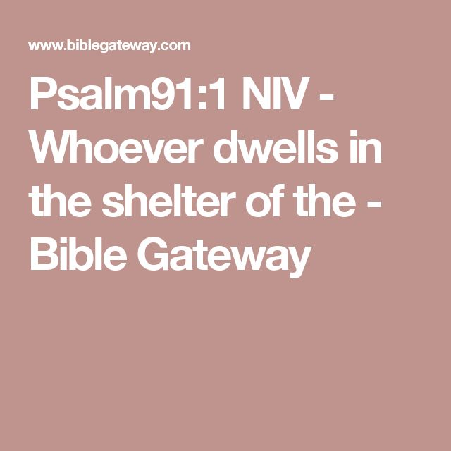 Psalm91:1 NIV - Whoever dwells in the shelter of the - Bible Gateway