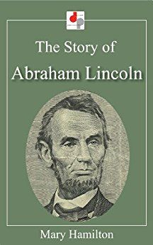 Image result for Abraham Lincoln: THe Story of Abraham Lincoln book by Mary Hamilton