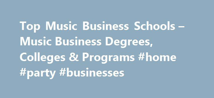 Top Music Business Schools – Music Business Degrees, Colleges & Programs #home #party #businesses http://business.remmont.com/top-music-business-schools-music-business-degrees-colleges-programs-home-party-businesses/  #music business degree # FIND A PROGRAM TO LAUNCH YOUR DREAM CAREER. WHICH AREA ARE YOU INTERESTED IN? Looking for the perfect music career? music business Degrees Not everyone who works in the music industry is a musician or a vocalist. In fact, without the many people who…