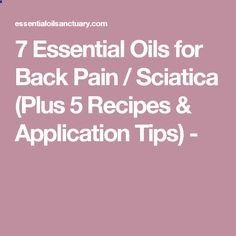 7 Essential Oils for Back Pain / Sciatica (Plus 5 Recipes  Application Tips) -