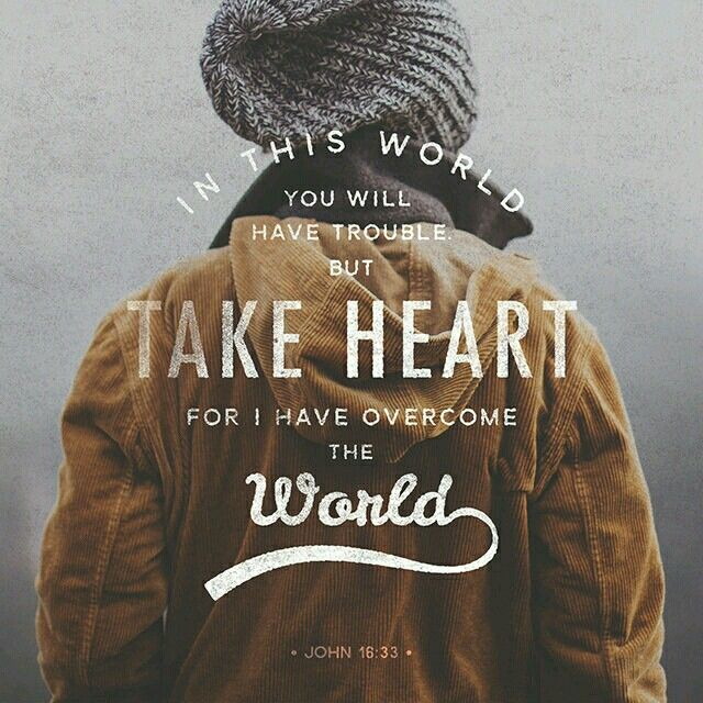 Go to Jesus because ~ In this world you will have trouble  ~ but Jesus has overcome the world!