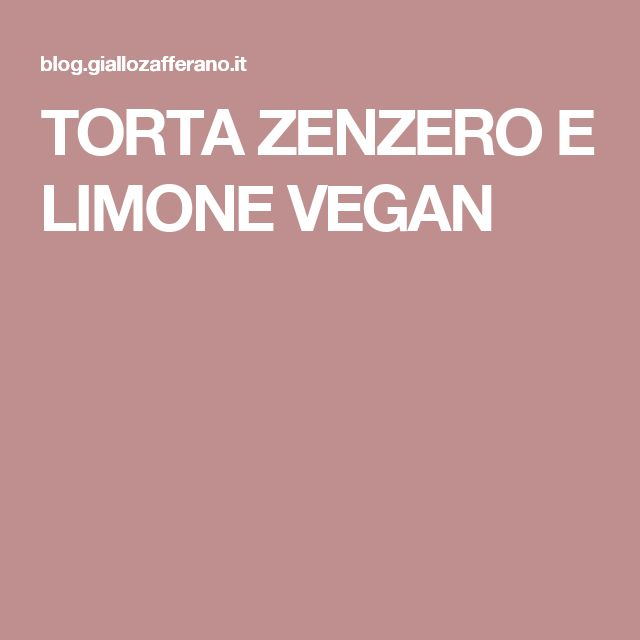 TORTA ZENZERO E LIMONE VEGAN