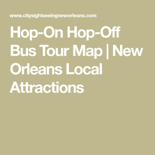 Hop On Hop Off Bus Tour Map New Orleans Local Attractions Nola