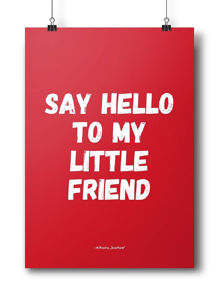 "Movie quotes series: ""Say hello to my little friend"" - Al Pacino, Scarface"
