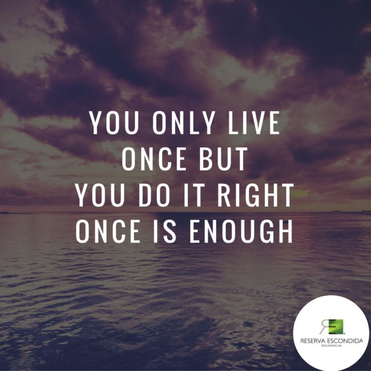 You only live once but you do it right once is enough.   #Citas #Frases #live