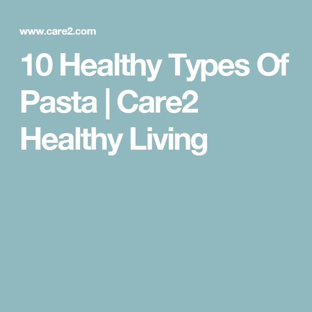 10 Healthy Types Of Pasta | Care2 Healthy Living