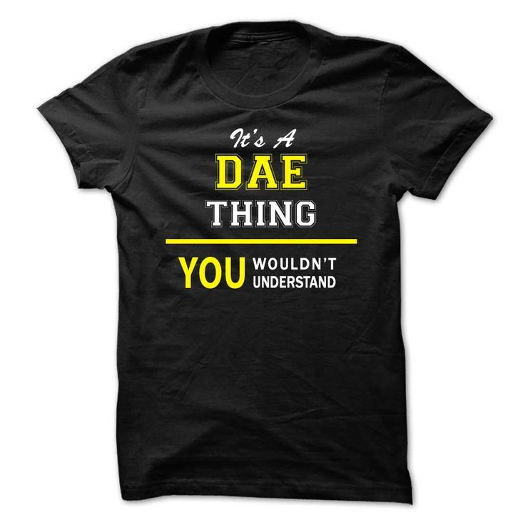 Its A DAE thing, you ⓪ wouldnt understand !!DAE, are you tired of having to explain yourself? With this T-Shirt, you no longer have to. There are things that only DAE can understand. Grab yours TODAY! If its not for you, you can search your name or your friends name.Its A DAE thing, you wouldnt understand !!