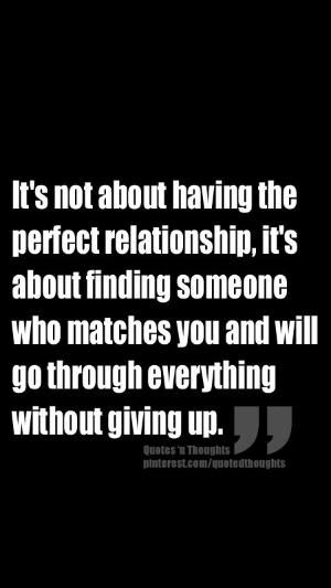 It's not about having the perfect relationship, it's about finding someone who matches you and will go through everything without giving up. by bleu.