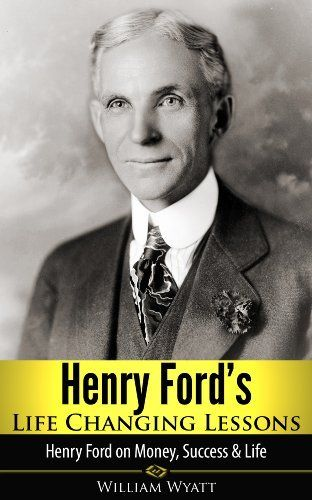 """the successful life of henry ford Henry ford was the founder of the ford – henry ford 7 """"as we advance in life we learn the limits of getting ready is the secret of success"""" – henry."""