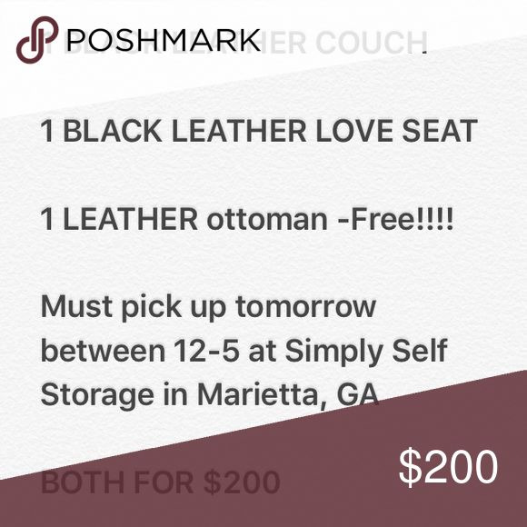 LEATHER couches! !!!!!!!!!    FOR SALE    !!!!!!!!!!  1 BLACK LEATHER COUCH  1 BLACK LEATHER LOVE SEAT   1 LEATHER ottoman -Free!!!!  Must pick up tomorrow between 12-5 at Simply Self Storage in Marietta, GA  BOTH FOR $200 Other