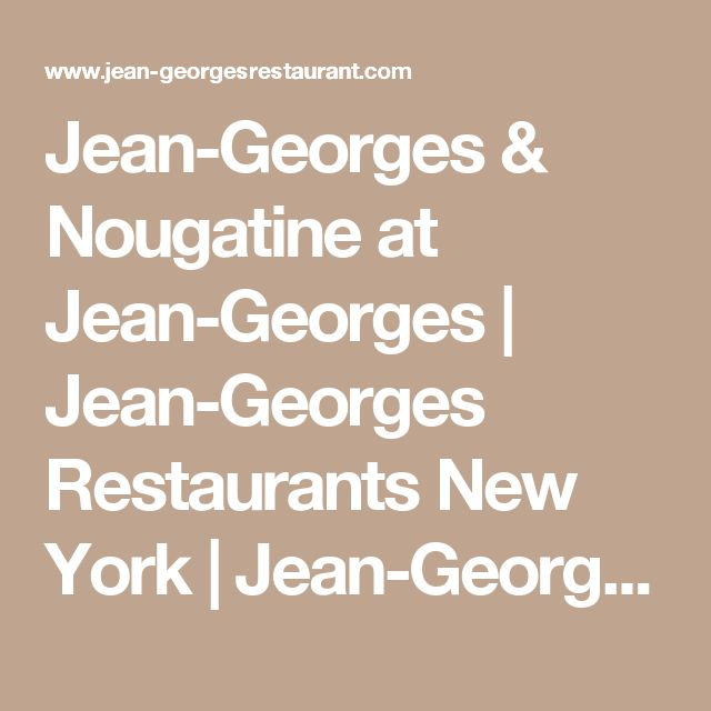 Jean-Georges & Nougatine at Jean-Georges | Jean-Georges Restaurants New York | Jean-Georges