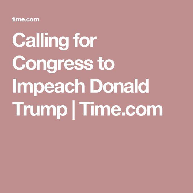 Calling for Congress to Impeach Donald Trump   Time.com