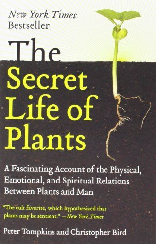 The Secret Life of Plants: a Fascinating Account of the Physical, Emotional, and Spiritual Relations Between Plants and Man by Peter Tompkins