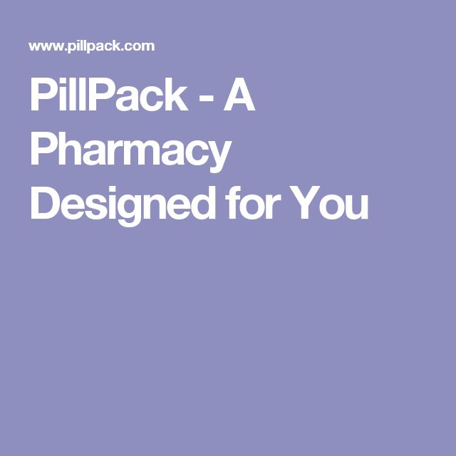PillPack - A Pharmacy Designed for You