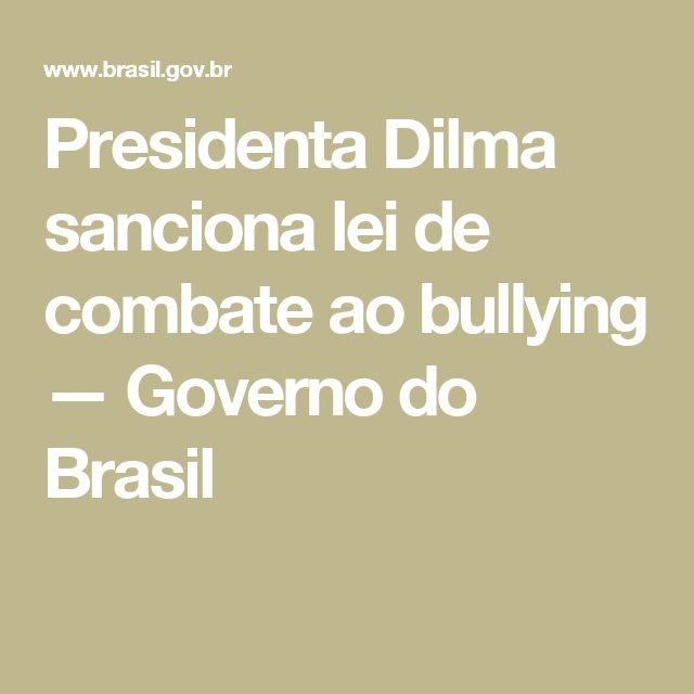 Presidenta Dilma sanciona lei de combate ao bullying — Governo do Brasil