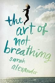 Kirkus review for THE ART OF NOT BREATHING by Sarah Alexander