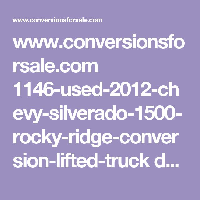 www.conversionsforsale.com 1146-used-2012-chevy-silverado-1500-rocky-ridge-conversion-lifted-truck details.html